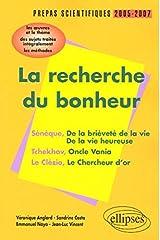 La recherche du bonheur Sénèque-Tchekov-Le Clézio Prépas scientifiques 2005-2007 : L'épreuve de français Conseils pratiques/CorrigésProgamme 2005-2007 Broché