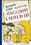 Scarica Libro Ricette per racconti a testa in giu Ediz illustrata (PDF,EPUB,MOBI) Online Italiano Gratis