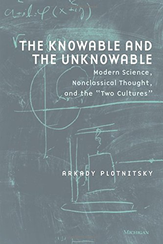 The Knowable and the Unknowable: Modern Science, Nonclassical Thought, and the