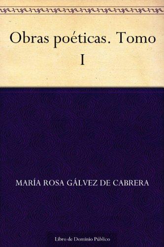Obras poéticas. Tomo I por María Rosa Gálvez de Cabrera