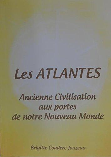 Les ATLANTES. Ancienne Civilisation aux portes de notre Nouveau Monde.