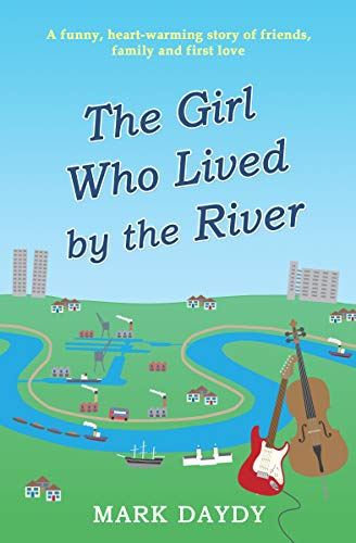 The Girl Who Lived By The River: A funny, heart-warming story of friends, family and first love (English Edition) - Violin Chick