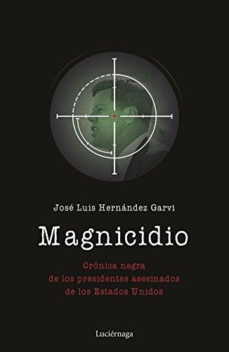 Magnicidio: Crónica negra de los presidentes asesinados de los Estados Unidos (ENIGMAS Y CONSPIRACIONES)