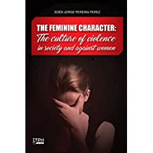 The Feminine Character: The culture of violence in society and against women