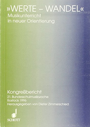 Werte-Wandel: Musikunterricht in neuer Orientierung (Vorträge der Bundesschulmusikwoche)