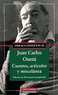 Cuentos, artículos y miscelánea: Obras completas. Vol.III par Juan Carlos Onetti