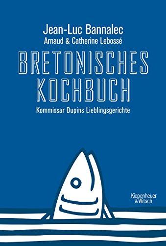 Bretonisches Kochbuch: Kommissar Dupins Lieblingsgerichte (Kommissar Dupin ermittelt)