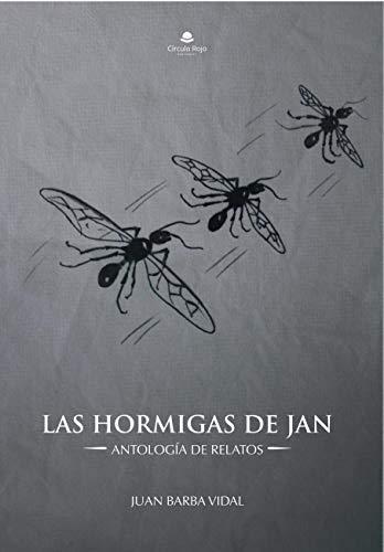 LAS HORMIGAS DE JAN: ANTOLOGÍA DE RELATOS por JUAN BARBA VIDAL