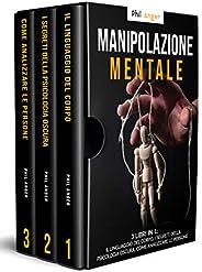 Manipolazione Mentale: 3 Libri in 1: Il Linguaggio del Corpo, I Segreti della Psicologia Oscura, Come Analizza