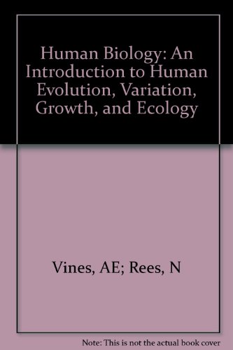 Human Biology: An Introduction to Human Evolution, Variation, Growth, and Ecology