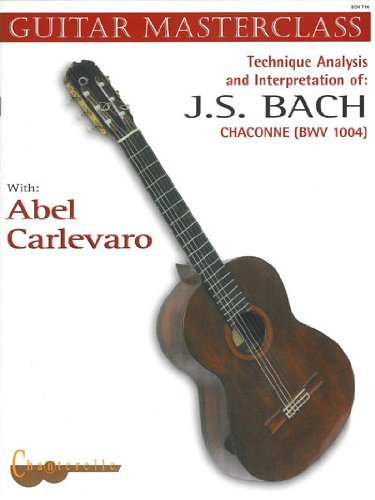 Carlevaro Masterclass: Bach Chaconne: Technique, Analysis & Interpretation of: J. S. Bach Chaconne BWV 1004 (English & Spanish Edition). BWV 1004. Gitarre. (Guitar Masterclass, Band 4)