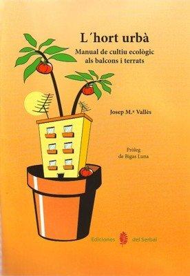 L'hort urbà: Manual de cultiu ecològic als balcons i terrats (L'art de viure)