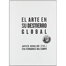 El arte en su destierro global (Arte y estética)