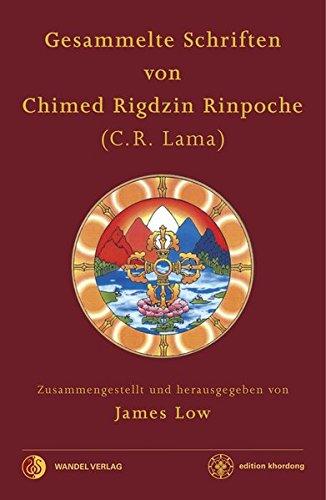 Gesammelte Schriften von Chimed Rigdzin Rinpoche: Zusammengestellt und herausgegeben von James Low (edition khordong)