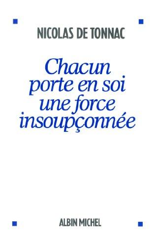 CHACUN PORTE EN SOI UNE FORCE INSOUPCONNEE par Nicolas de Tonnac