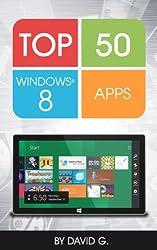 Top 50 Windows 8 Apps: Unleash the Power of Windows 8! (English Edition)