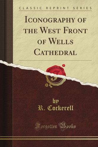 Iconography of the West Front of Wells Cathedral (Classic Reprint)
