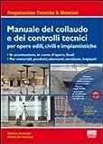 Manuale del collaudo e dei controlli tecnici per opere edili, civili e impiantistiche. Con CD-ROM