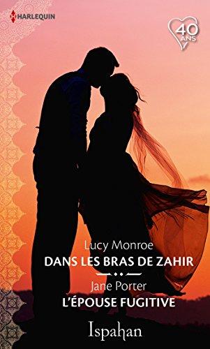 Dans les bras de Zahir - L'épouse fugitive (Ispahan) (French Edition)