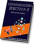 Comunicación Efectiva II: Lo que dices importa... (Spanish Edition)