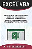 Excel VBA : A Step-by-Step Simplified Guide to Excel VBA Programming Techniques, Data Reporting, Business Analysis and Tips and Tricks for Effective Strategies
