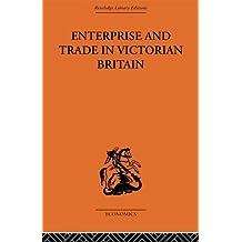 Enterprise and Trade in Victorian Britain: Essays in Historical Economics