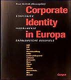 Corporate Identity in Europa: Strategien, Instrumente, erfolgreiche Beispiele