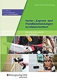 Fachkräfte für Kurier-, Express- und Postdienstleistungen: Kurier-, Express- und Postdienstleistungen lernfeldorientie
