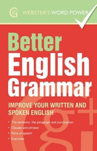 Better English Grammar: Improve Your Written and Spoken English (Webster's Word Power)