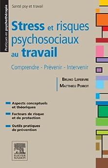 Stress et risques psychosociaux au travail: Comprendre - Prévenir - Intervenir par [Lefebvre, Bruno, Poirot, Matthieu]
