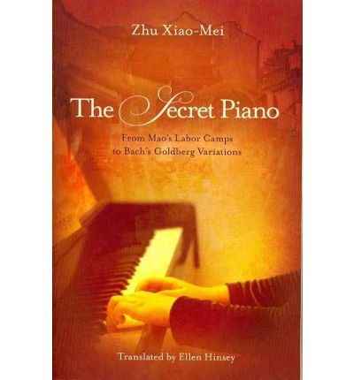 [(The Secret Piano: From Mao's Labor Camps to Bach's Goldberg Variations )] [Author: Zhu Xiao-Mei] [Mar-2012]