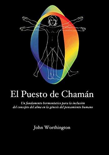 El Puesto de Chamán: Un fundamento hermenéutico para la inclusión del concepto del alma en la génesis del pensamiento humano por John Worthington