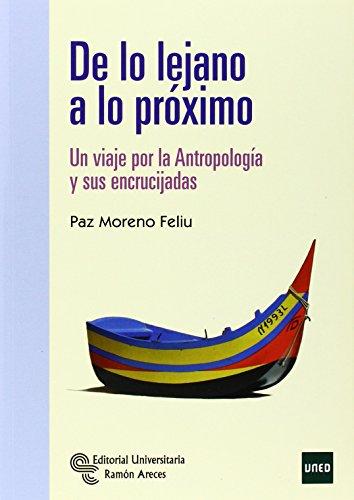 De lo lejano a lo próximo: Un viaje por la Antropología y sus encrucijadas (Manuales) por Paz Moreno Feliu