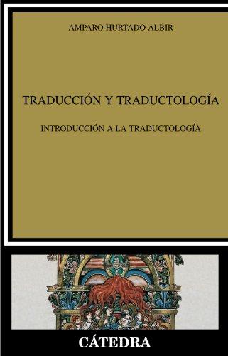Traducción y Traductología: Introducción a la traductología (Lingüística) por Amparo Hurtado Albir