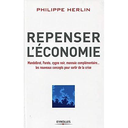 Repenser l'économie. Mandelbrot, Pareto, cygne noir, monnaies complémentaires... les nouveaux concepts pour sortir de la crise.