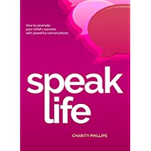 Speak Life: How to Promote Your Child's Success with Powerful Conversations (English Edition)