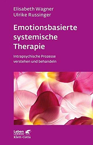 Emotionsbasierte systemische Therapie: Intrapsychische Prozesse verstehen und behandeln (Leben lernen)