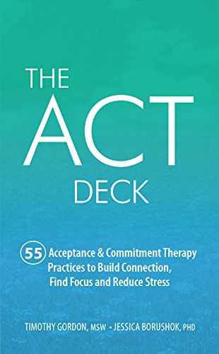 The ACT Deck: 55 Acceptance & Commitment Therapy Practices to Build Connection, Find Focus and Reduce Stress por Timothy Gordon