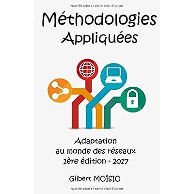 Méthodologies Appliquées: Adaptées au monde des réseaux - Première édition (2017)