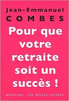 Pour que votre retraite soit un succs !: Les trois mois qui comptent de Jean-Emmanuel Combes ( 14 octobre 2011 )