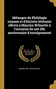 Melanges de Philologie Romane Et D'Histoire Litteraire Offerts a Maurice Wilmotte A L'Occasion de Son 25e Anniversaire D'Enseignement par Maurice Wilmotte