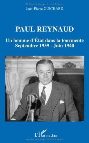 Paul Reynaud : Un homme d'Etat dans la tourmente Septembre 1939-Juin 1940