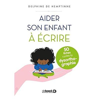 Aider son enfant à écrire : 50 fiches contre la dysorthographie