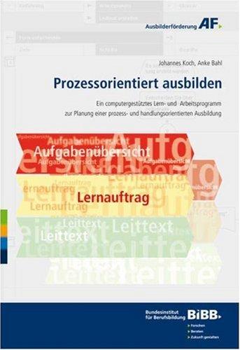 Preisvergleich Produktbild Prozessorientiert ausbilden für Windows XP; 2000; SE; 98: Ein computergestütztes Lern- und Arbeitsprogramm zur Planung einer prozess- und handlungsorientierten Ausbildung