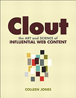 Clout: The Art and Science of Influential Web Content (Voices That Matter) by [Jones, Colleen]