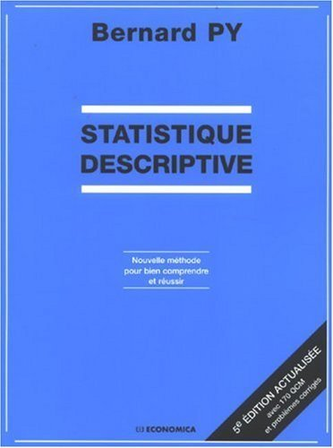 Statistique descriptive : Nouvelle méthode pour bien comprendre et réussir de Bernard Py (1 octobre 2007) Broché