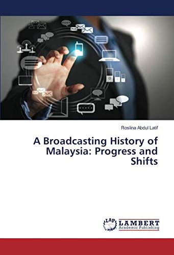 A Broadcasting History of Malaysia: Progress and Shifts
