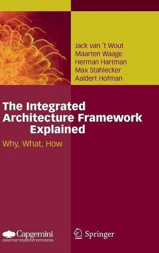 The Integrated Architecture Framework Explained: Why, What, How by Jack van't Wout (2010-06-08)