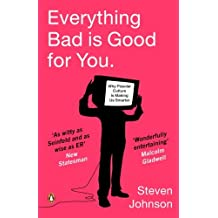 Everything Bad is Good for You: How Popular Culture is Making Us Smarter by Steven Johnson (2006-04-06)