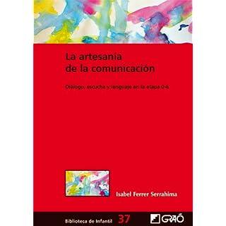 La artesanía de la comunicación : diálogo, escucha y lenguaje en la etapa 0-6 (Biblioteca Infantil (español), Band 37)
